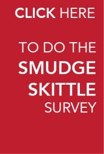SMUDGE SKITTLE SURVEY